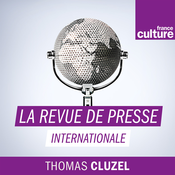 La Revue de presse internationale - France Culture